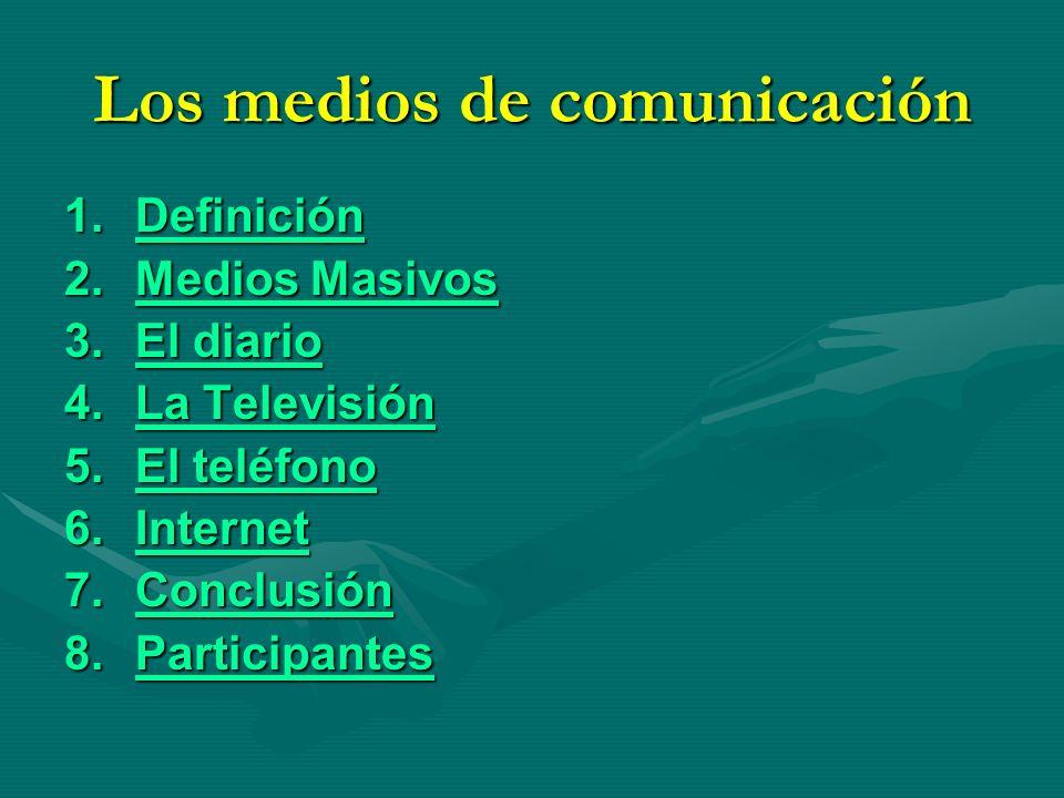 Los medios de comunicación 1.Definición Definición 2.Medios Masivos Medios MasivosMedios Masivos 3.El diario El diarioEl diario 4.La Televisión La Tel