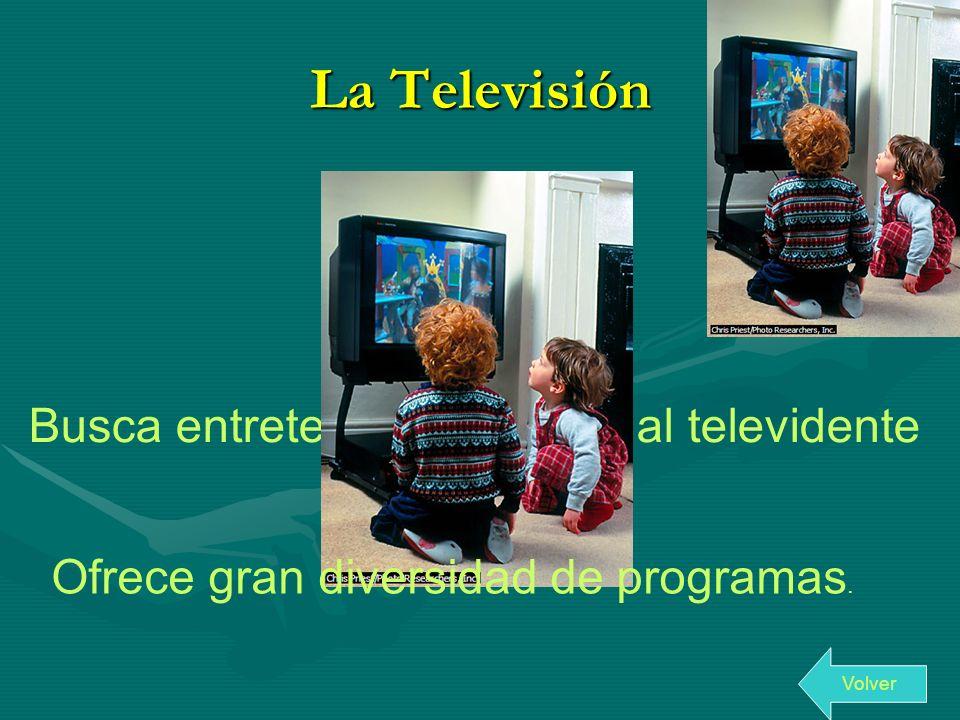 La Televisión Busca entretener e informar al televidente Ofrece gran diversidad de programas. Volver