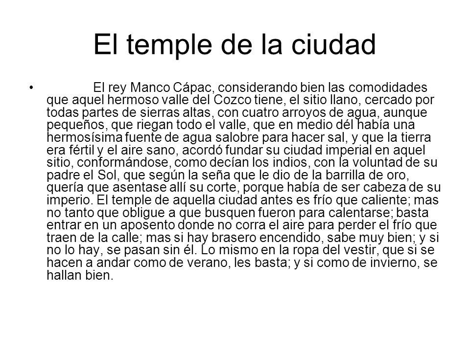 El temple de la ciudad El rey Manco Cápac, considerando bien las comodidades que aquel hermoso valle del Cozco tiene, el sitio llano, cercado por toda