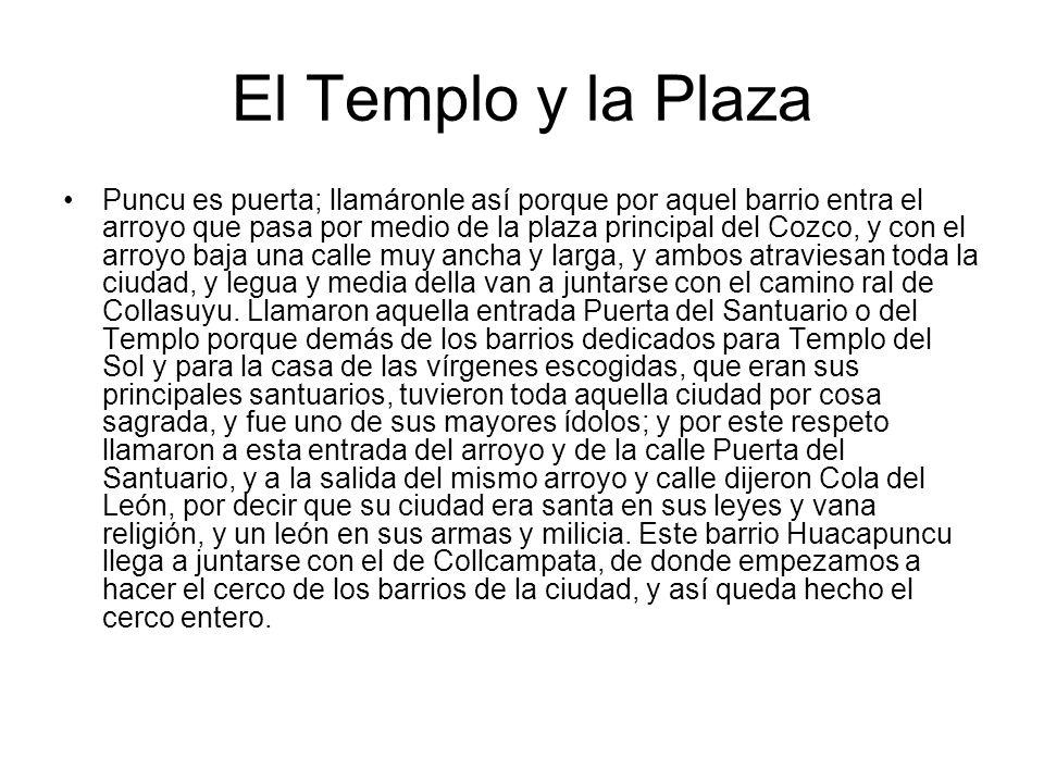 El Templo y la Plaza Puncu es puerta; llamáronle así porque por aquel barrio entra el arroyo que pasa por medio de la plaza principal del Cozco, y con