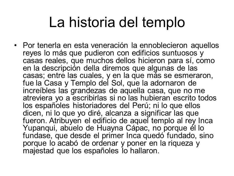 La historia del templo Por tenerla en esta veneración la ennoblecieron aquellos reyes lo más que pudieron con edificios suntuosos y casas reales, que