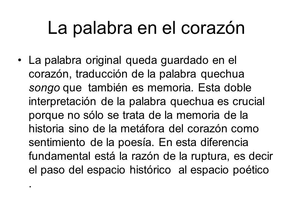 La palabra en el corazón La palabra original queda guardado en el corazón, traducción de la palabra quechua songo que también es memoria. Esta doble i