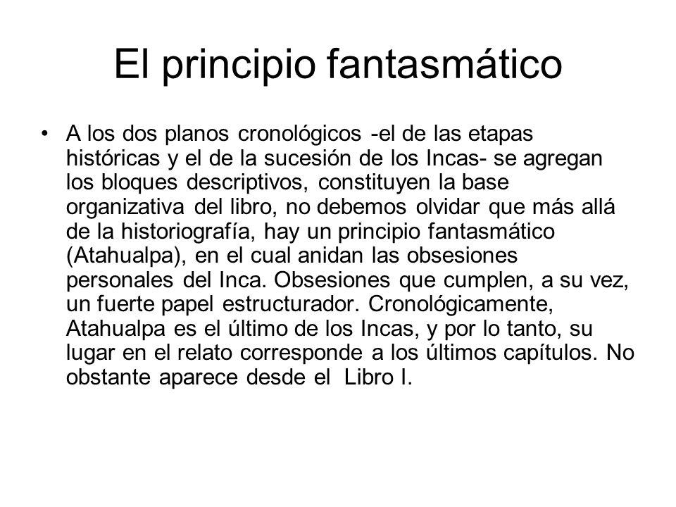 El principio fantasmático A los dos planos cronológicos -el de las etapas históricas y el de la sucesión de los Incas- se agregan los bloques descript