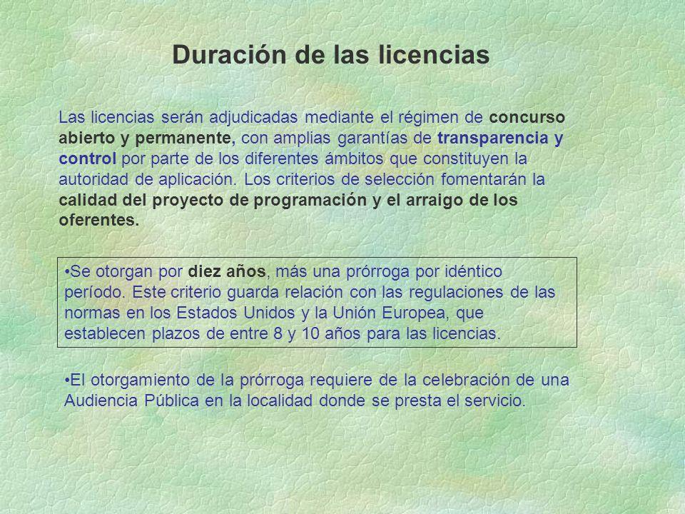 Duración de las licencias Las licencias serán adjudicadas mediante el régimen de concurso abierto y permanente, con amplias garantías de transparencia y control por parte de los diferentes ámbitos que constituyen la autoridad de aplicación.