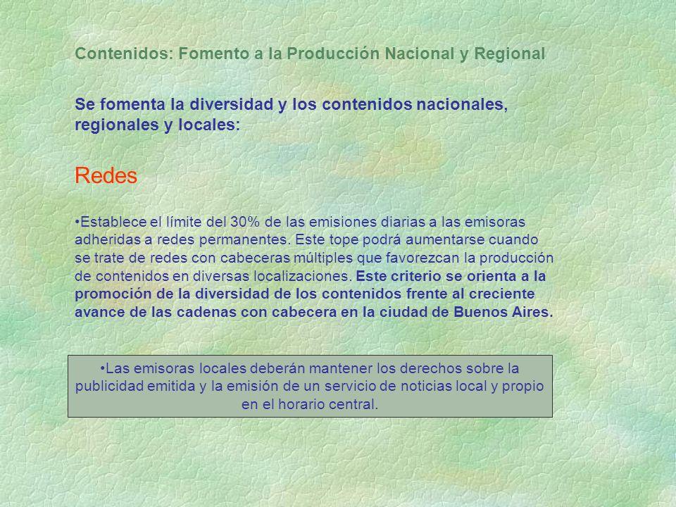 Contenidos: Fomento a la Producción Nacional y Regional Se fomenta la diversidad y los contenidos nacionales, regionales y locales: Redes Establece el límite del 30% de las emisiones diarias a las emisoras adheridas a redes permanentes.