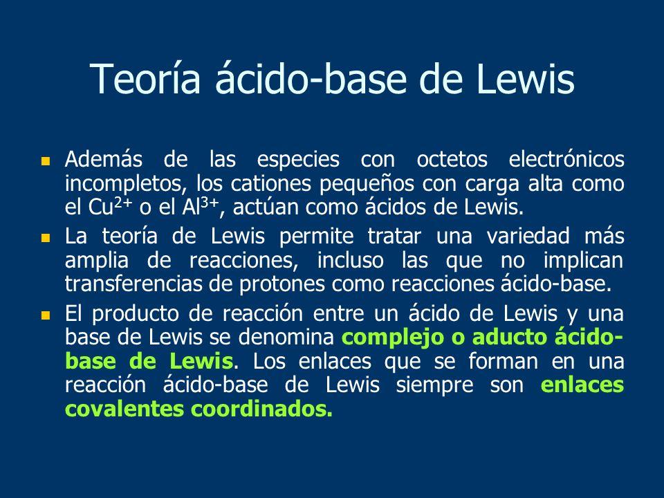 Además de las especies con octetos electrónicos incompletos, los cationes pequeños con carga alta como el Cu 2+ o el Al 3+, actúan como ácidos de Lewi