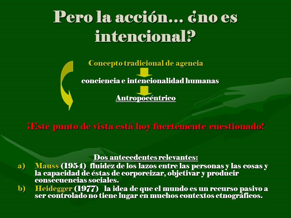 Pero la acción… ¿no es intencional? Concepto tradicional de agencia conciencia e intencionalidad humanas conciencia e intencionalidad humanasAntropocé