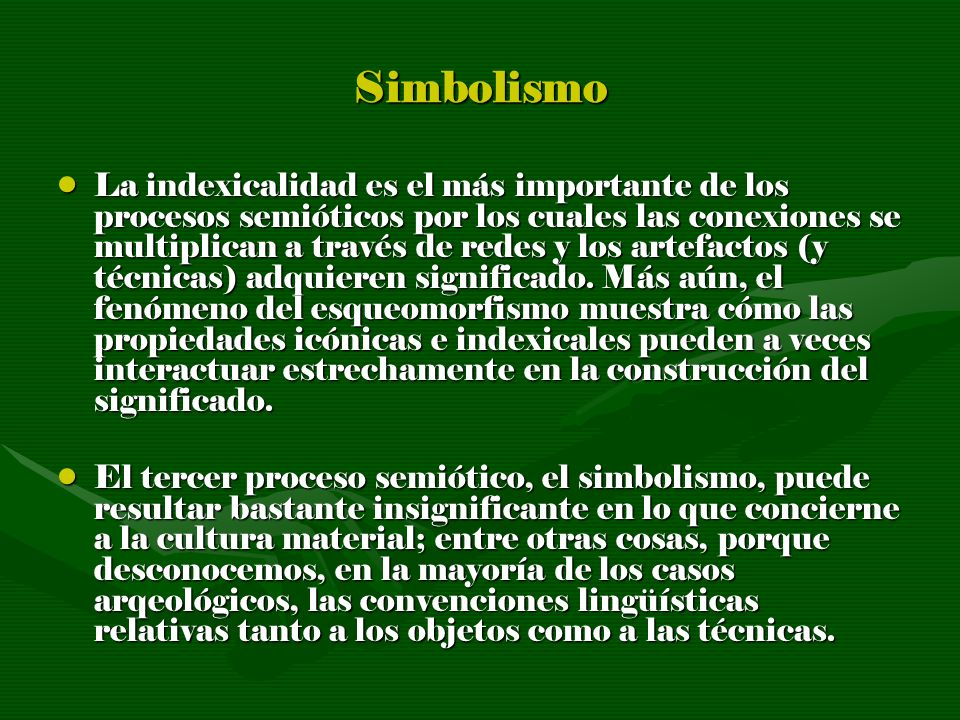 Simbolismo La indexicalidad es el más importante de los procesos semióticos por los cuales las conexiones se multiplican a través de redes y los artef