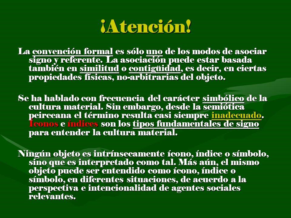 ¡Atención! La convención formal es sólo uno de los modos de asociar signo y referente. La asociación puede estar basada también en similitud o contigü