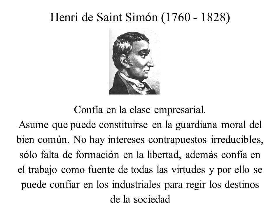 Henri de Saint Sim ó n (1760 - 1828) Confía en la clase empresarial. Asume que puede constituirse en la guardiana moral del bien com ú n. No hay inter