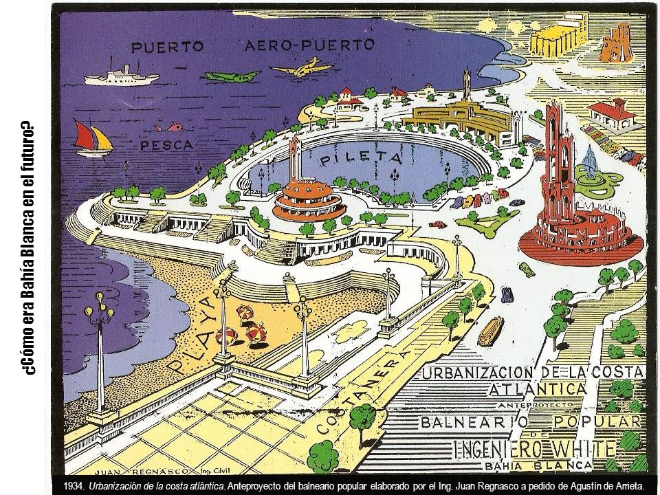 ¿Cómo era Bahía Blanca en el futuro? 1934. Urbanización de la costa atlántica. Anteproyecto del balneario popular elaborado por el Ing. Juan Regnasco