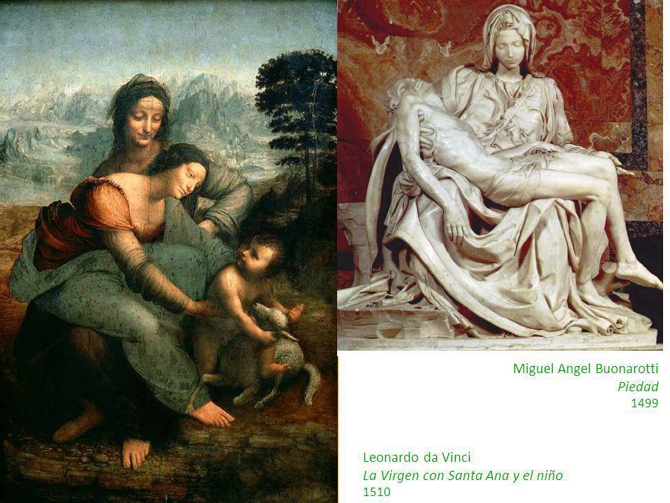 Leonardo da Vinci La Virgen con Santa Ana y el niño 1510 Miguel Angel Buonarotti Piedad 1499