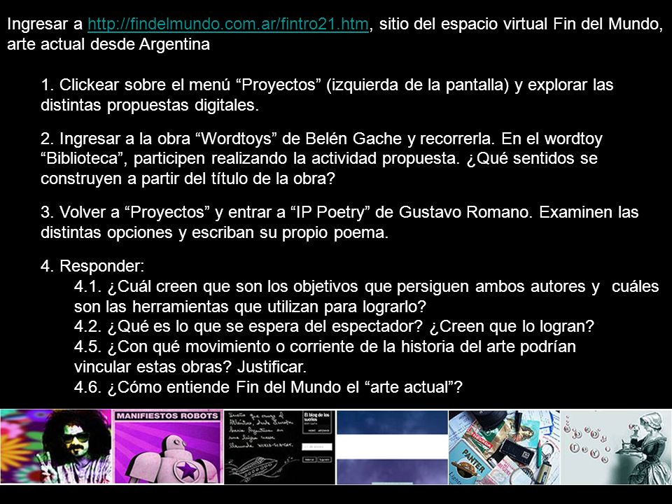 Ingresar a http://findelmundo.com.ar/fintro21.htm, sitio del espacio virtual Fin del Mundo, arte actual desde Argentinahttp://findelmundo.com.ar/fintro21.htm 1.