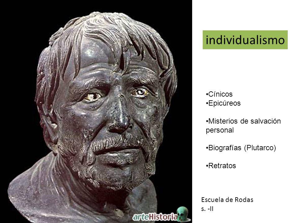 Escuela de Rodas s. -II individualismo Cínicos Epicúreos Misterios de salvación personal Biografías (Plutarco) Retratos
