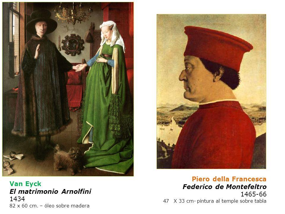 Van Eyck El matrimonio Arnolfini 1434 82 x 60 cm. – óleo sobre madera Piero della Francesca Federico de Montefeltro 1465-66 47X 33 cm- pintura al temp