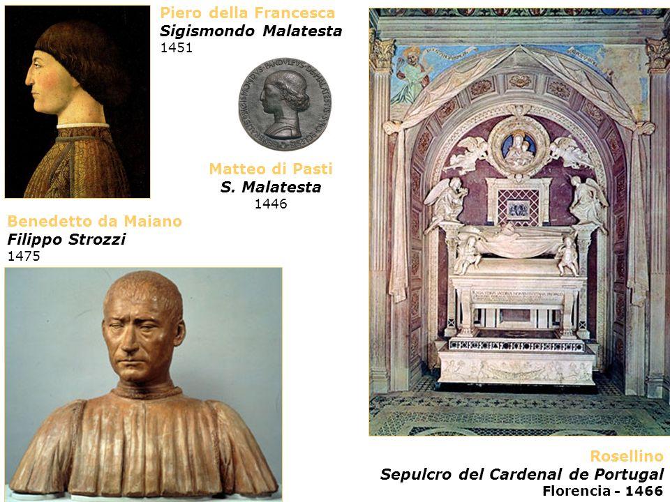 Matteo di Pasti S. Malatesta 1446 Rosellino Sepulcro del Cardenal de Portugal Florencia - 1466 Piero della Francesca Sigismondo Malatesta 1451 Benedet