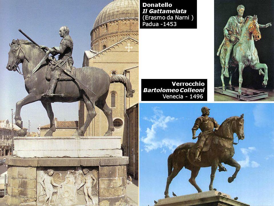 Donatello Il Gattamelata (Erasmo da Narni ) Padua -1453 Verrocchio Bartolomeo Colleoni Venecia - 1496