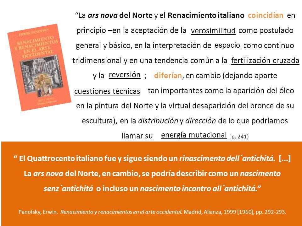 La ars nova del Norte y el Renacimiento italiano coincidían en principio –en la aceptación de la verosimilitud como postulado general y básico, en la