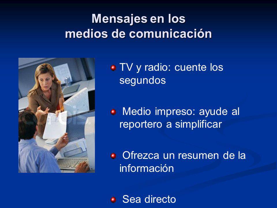 Mensajes en los medios de comunicación TV y radio: cuente los segundos Medio impreso: ayude al reportero a simplificar Ofrezca un resumen de la inform