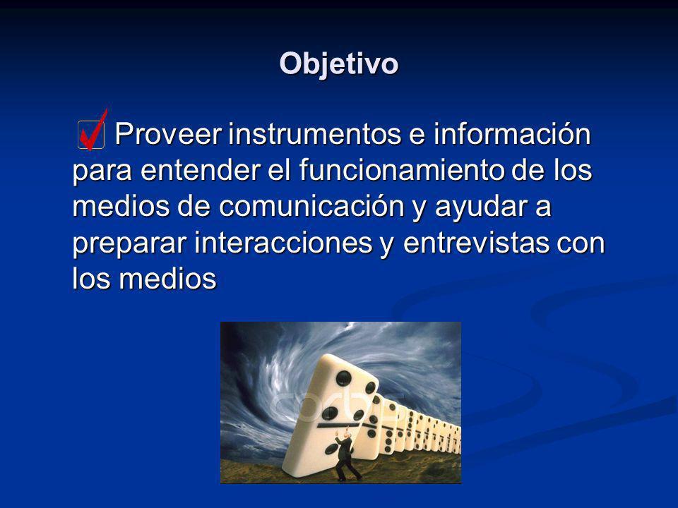 Objetivo Proveer instrumentos e información para entender el funcionamiento de los medios de comunicación y ayudar a preparar interacciones y entrevis