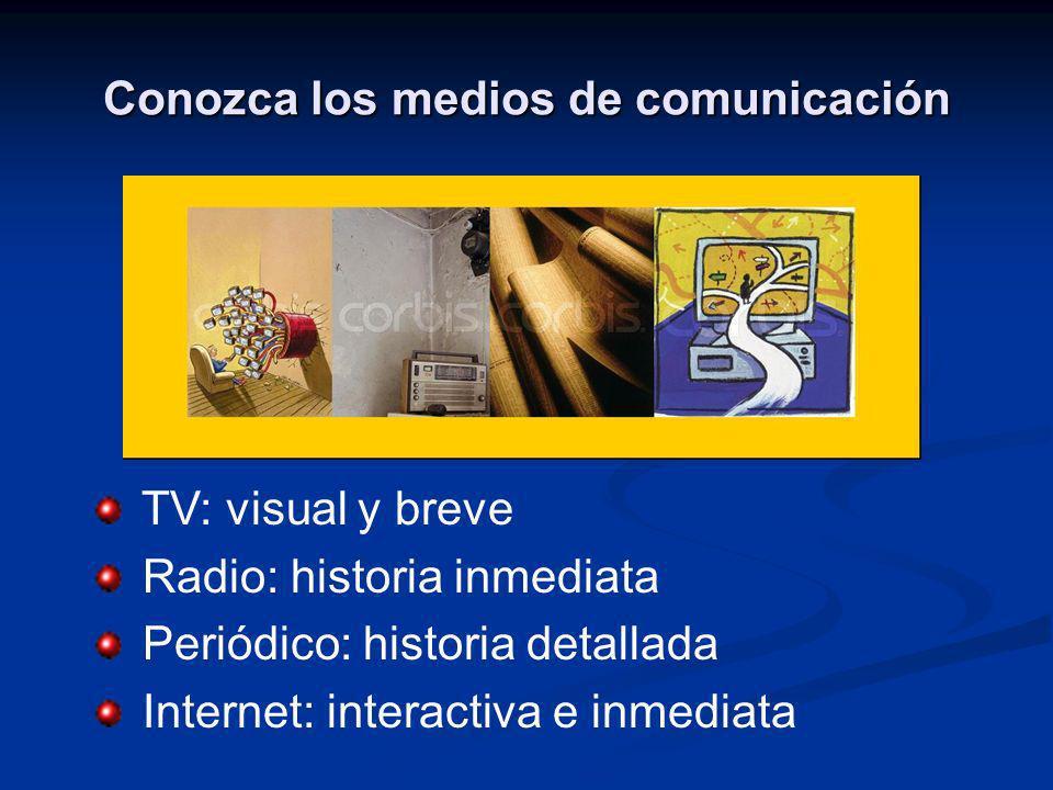 Conozca los medios de comunicación TV: visual y breve Radio: historia inmediata Periódico: historia detallada Internet: interactiva e inmediata