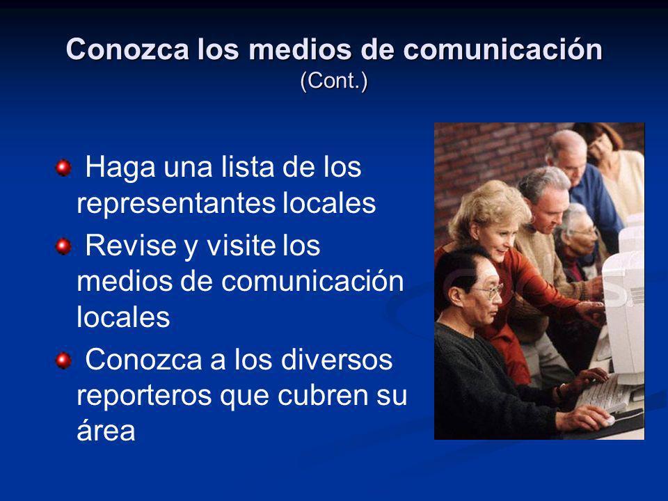 Conozca los medios de comunicación (Cont.) Haga una lista de los representantes locales Revise y visite los medios de comunicación locales Conozca a l