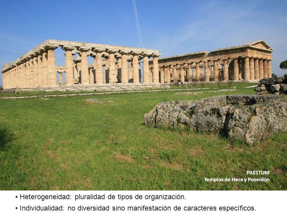 PAESTUM Templos de Hera y Poseidón Heterogeneidad: pluralidad de tipos de organización. Individualidad: no diversidad sino manifestación de caracteres