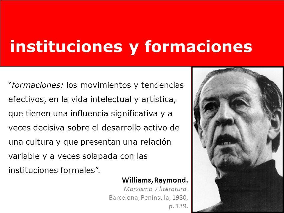 formaciones: los movimientos y tendencias efectivos, en la vida intelectual y artística, que tienen una influencia significativa y a veces decisiva so