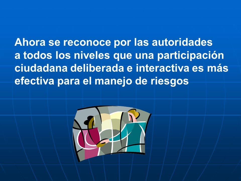 Ahora se reconoce por las autoridades a todos los niveles que una participación ciudadana deliberada e interactiva es más efectiva para el manejo de r