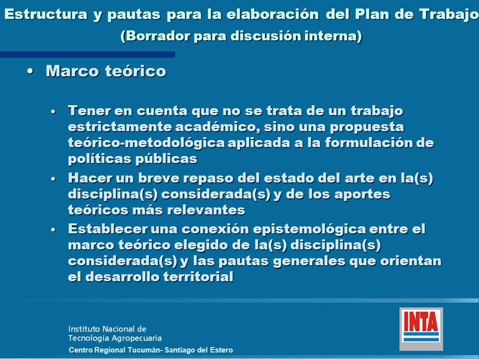 Centro Regional Tucumán- Santiago del Estero Estructura y pautas para la elaboración del Plan de Trabajo (Borrador para discusión interna) Marco teóri