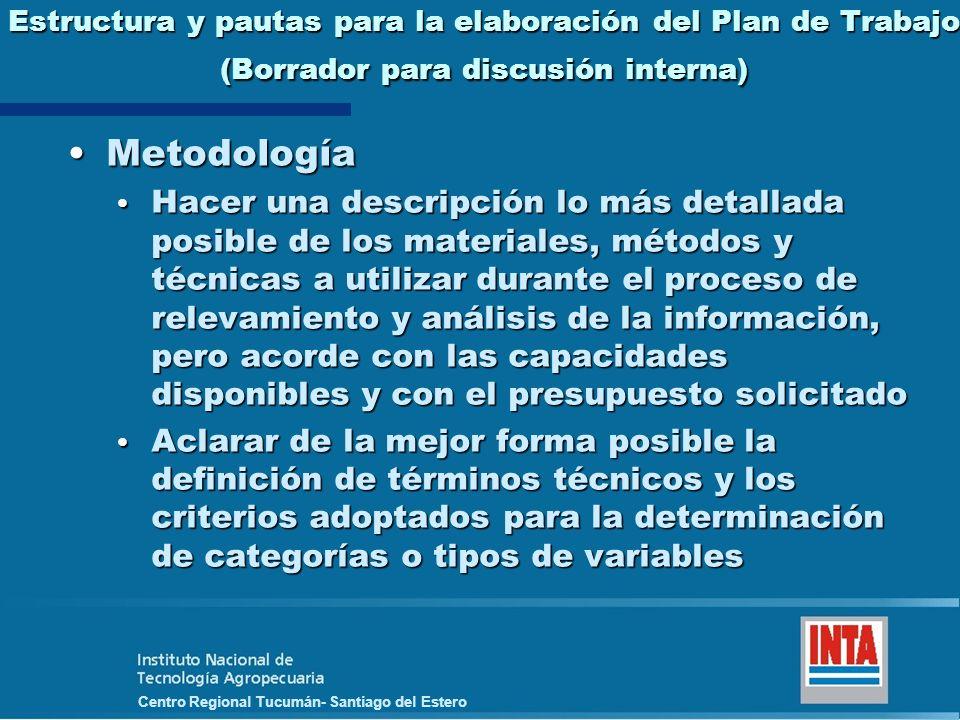 Centro Regional Tucumán- Santiago del Estero Estructura y pautas para la elaboración del Plan de Trabajo (Borrador para discusión interna) Metodología