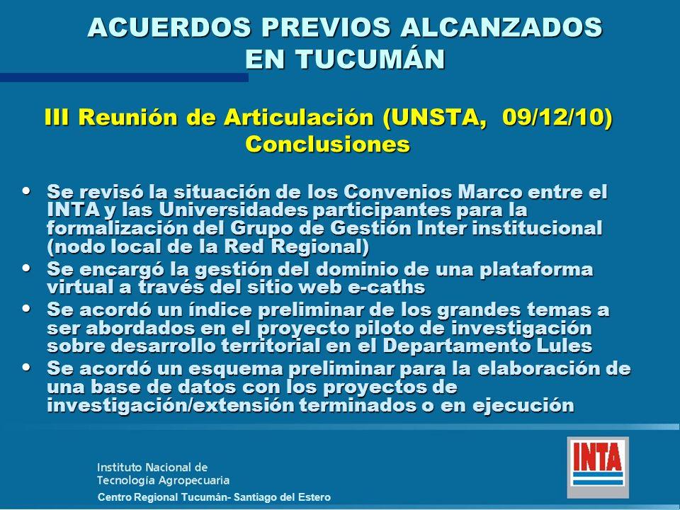 Centro Regional Tucumán- Santiago del Estero ACUERDOS PREVIOS ALCANZADOS EN TUCUMÁN III Reunión de Articulación (UNSTA, 09/12/10) Conclusiones Se revi