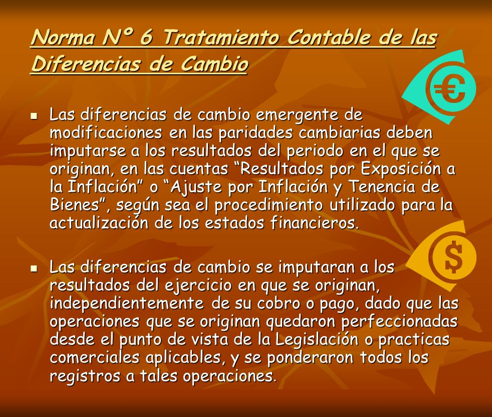 Norma Nº 6 Tratamiento Contable de las Diferencias de Cambio Las diferencias de cambio emergente de modificaciones en las paridades cambiarias deben i