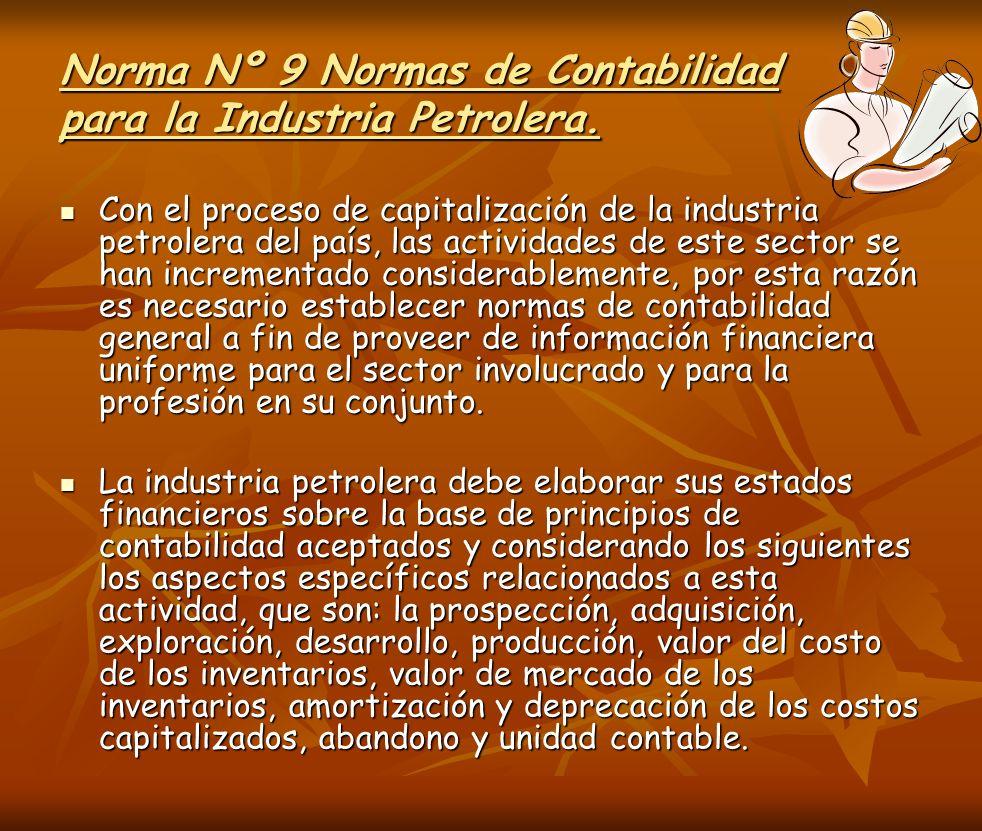 Norma Nº 9 Normas de Contabilidad para la Industria Petrolera. Con el proceso de capitalización de la industria petrolera del país, las actividades de