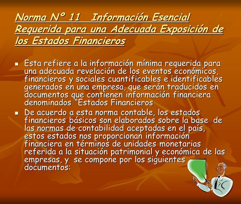 Norma Nº 11Información Esencial Requerida para una Adecuada Exposición de los Estados Financieros Esta refiere a la información mínima requerida para