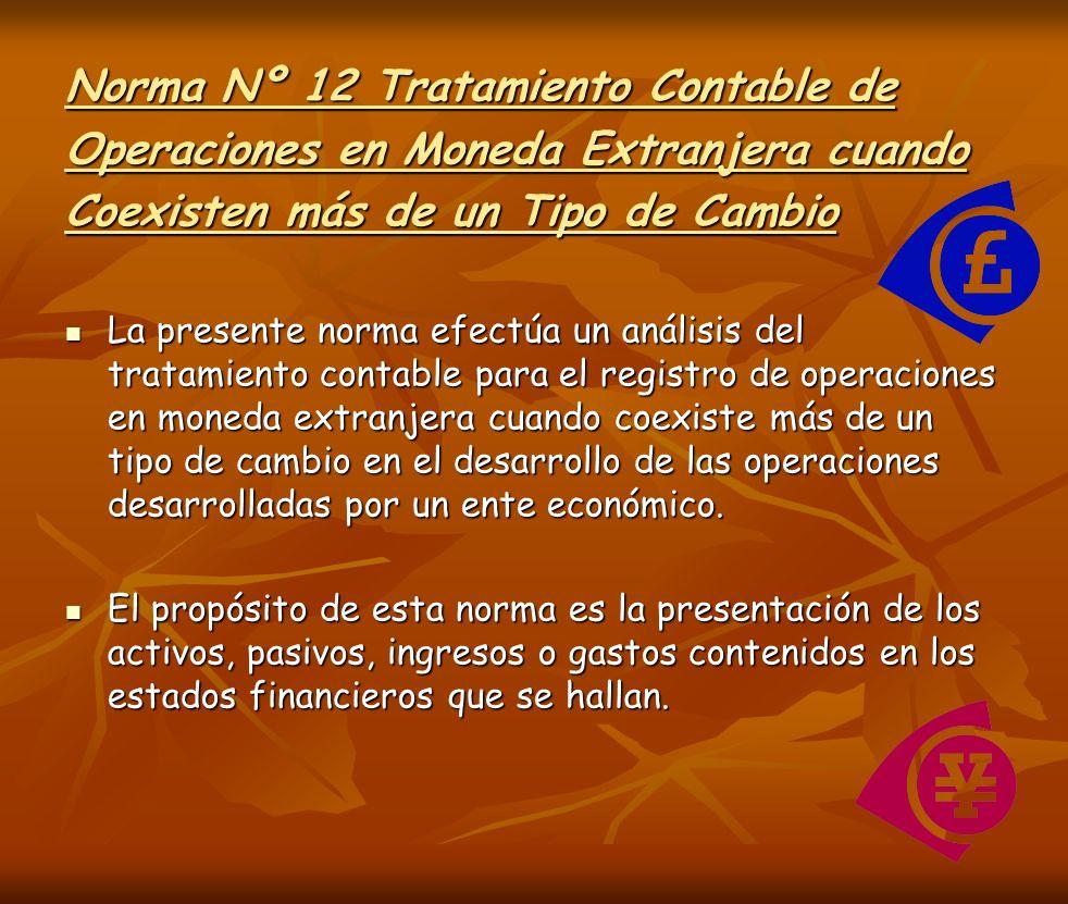 Norma Nº 12 Tratamiento Contable de Operaciones en Moneda Extranjera cuando Coexisten más de un Tipo de Cambio La presente norma efectúa un análisis d