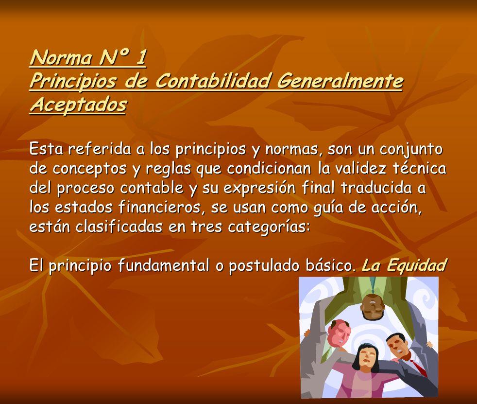 Norma Nº 1 Principios de Contabilidad Generalmente Aceptados Esta referida a los principios y normas, son un conjunto de conceptos y reglas que condic