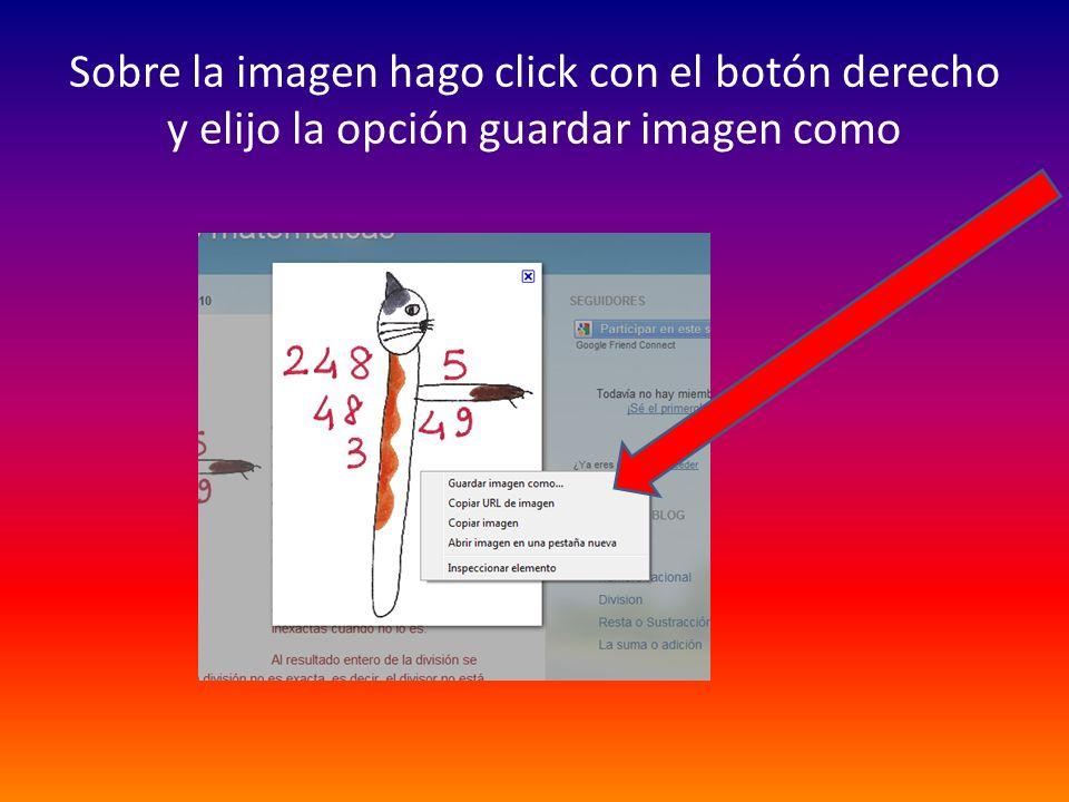 Sobre la imagen hago click con el botón derecho y elijo la opción guardar imagen como