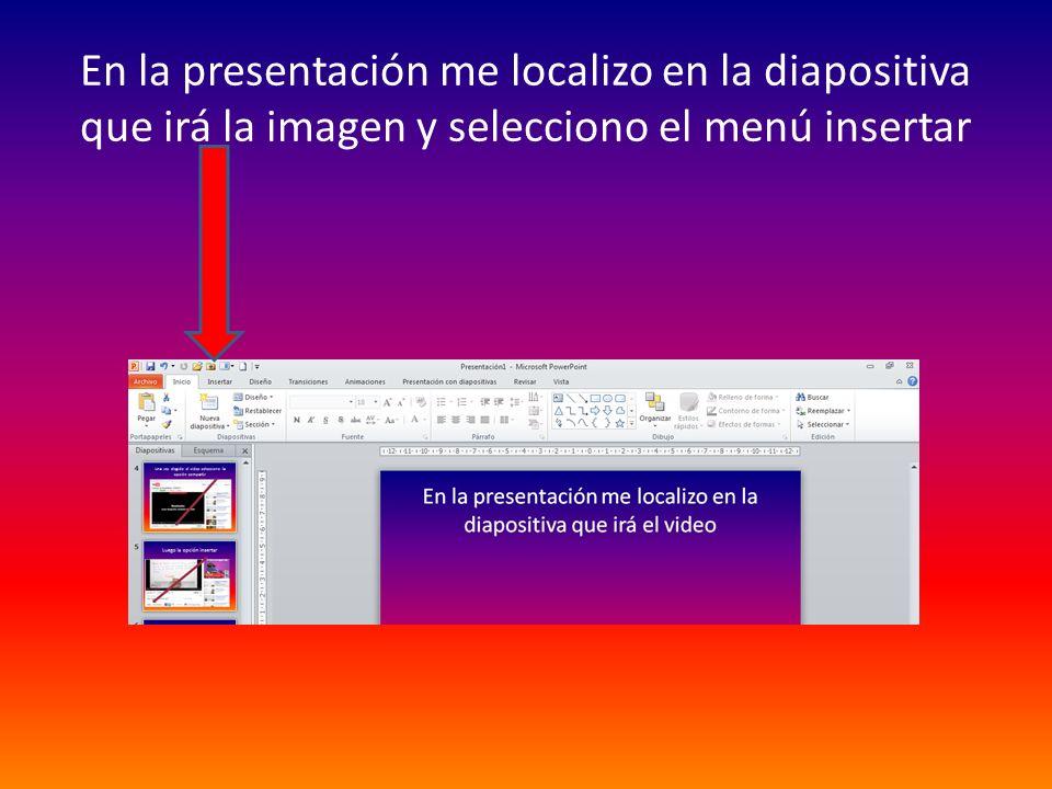 En la presentación me localizo en la diapositiva que irá la imagen y selecciono el menú insertar