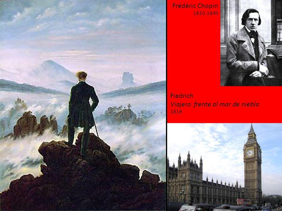 Frédéric Chopin 1810-1849 Fiedrich Viajero frente al mar de niebla 1818