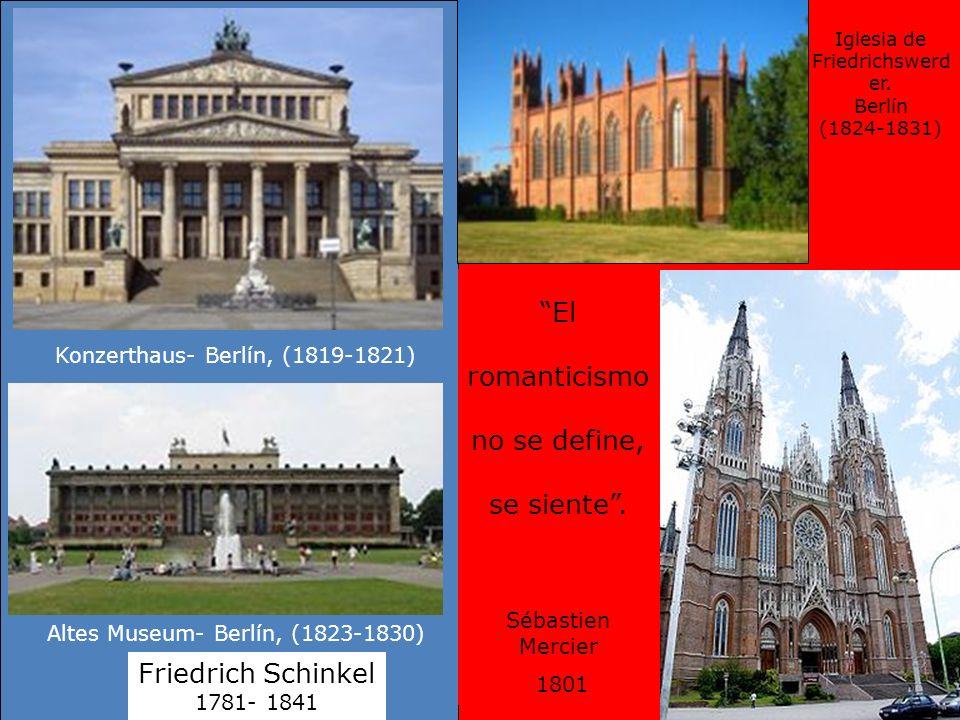 Friedrich Schinkel 1781- 1841 Altes Museum- Berlín, (1823-1830) Konzerthaus- Berlín, (1819-1821) Iglesia de Friedrichswerd er. Berlín (1824-1831) El r