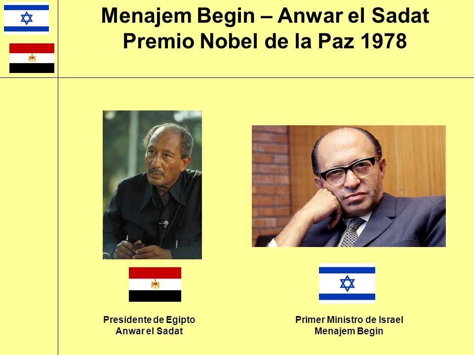 Presidente de Egipto Anwar el Sadat Primer Ministro de Israel Menajem Begin Menajem Begin – Anwar el Sadat Premio Nobel de la Paz 1978
