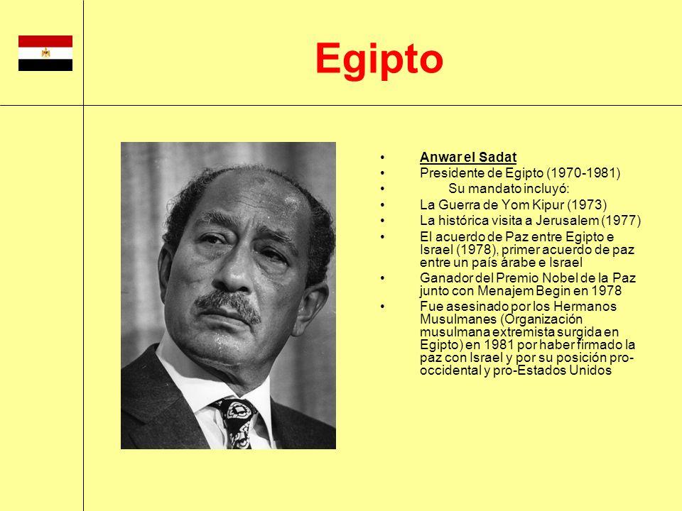 Anwar el Sadat Presidente de Egipto (1970-1981) Su mandato incluyó: La Guerra de Yom Kipur (1973) La histórica visita a Jerusalem (1977) El acuerdo de