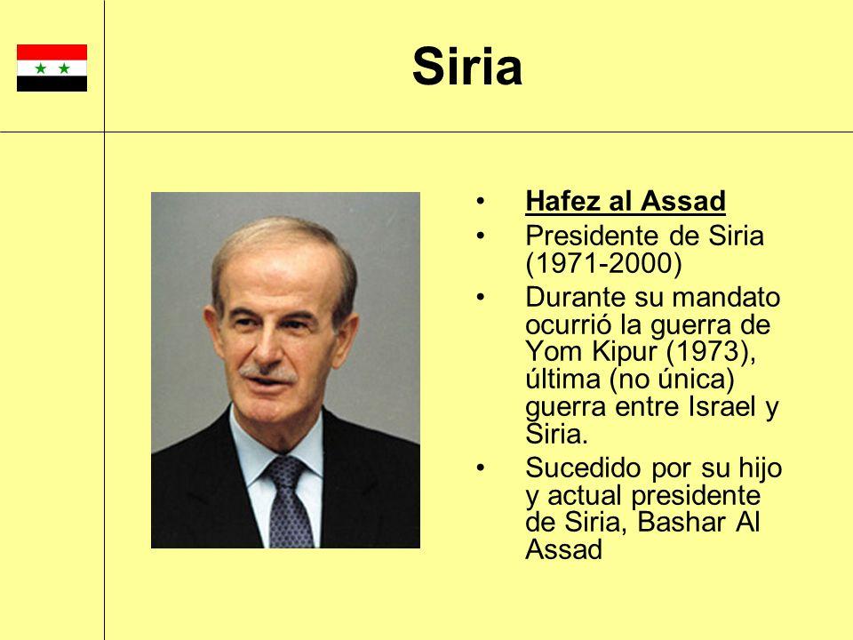 Hafez al Assad Presidente de Siria (1971-2000) Durante su mandato ocurrió la guerra de Yom Kipur (1973), última (no única) guerra entre Israel y Siria