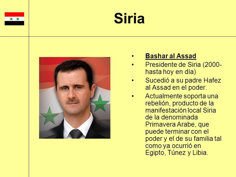 Bashar al Assad Presidente de Siria (2000- hasta hoy en día) Sucedió a su padre Hafez al Assad en el poder. Actualmente soporta una rebelión, producto