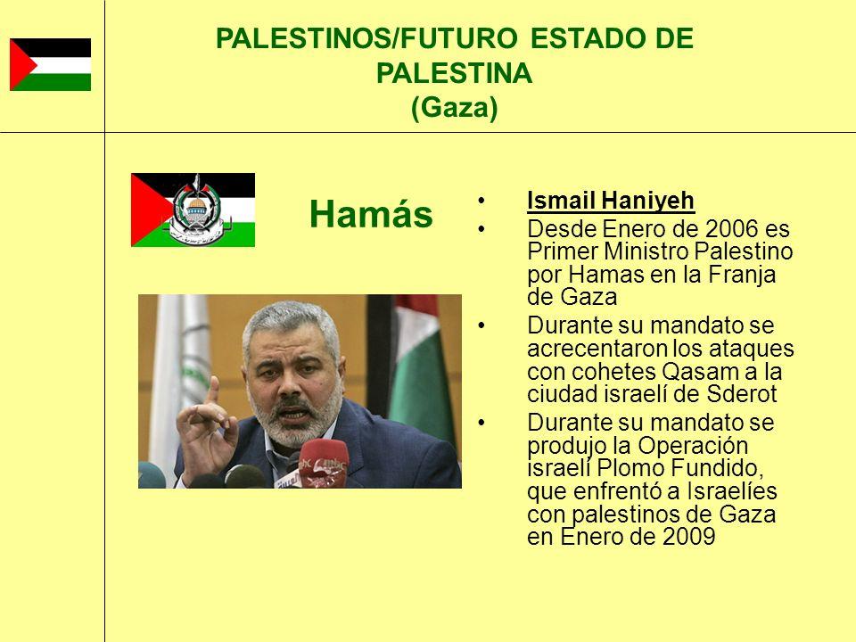 Ismail Haniyeh Desde Enero de 2006 es Primer Ministro Palestino por Hamas en la Franja de Gaza Durante su mandato se acrecentaron los ataques con cohe