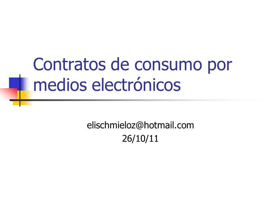 Contratos de consumo por medios electrónicos elischmieloz@hotmail.com 26/10/11
