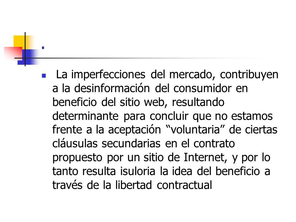 . La imperfecciones del mercado, contribuyen a la desinformación del consumidor en beneficio del sitio web, resultando determinante para concluir que