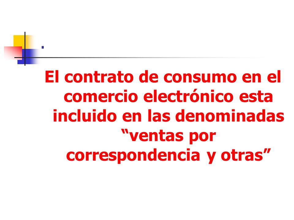 . El contrato de consumo en el comercio electrónico esta incluido en las denominadas ventas por correspondencia y otras