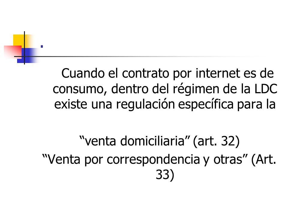 . Cuando el contrato por internet es de consumo, dentro del régimen de la LDC existe una regulación específica para la venta domiciliaria (art. 32) Ve